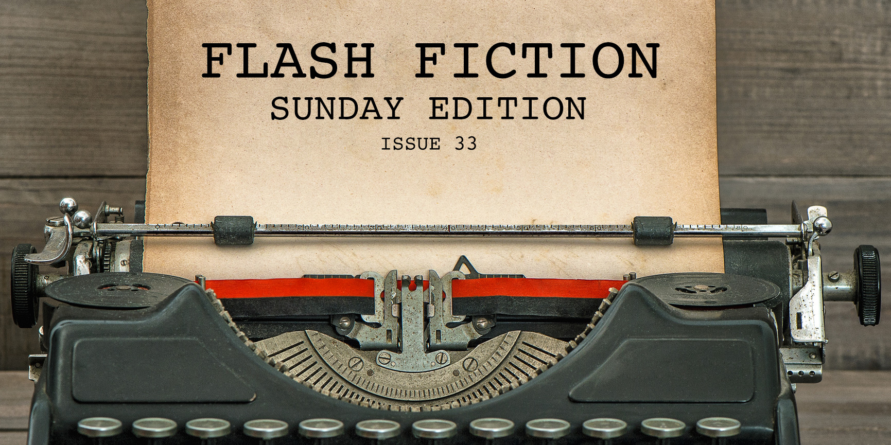 Flash Fiction Sunday Edition - Issue 33