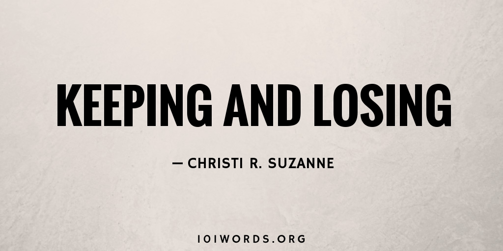 Keeping and Losing