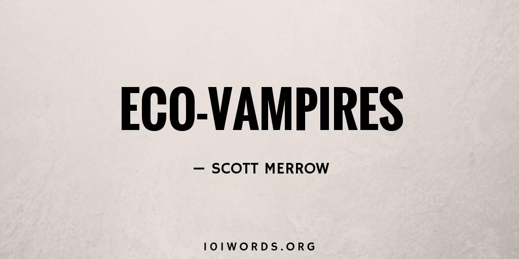 Eco-Vampires