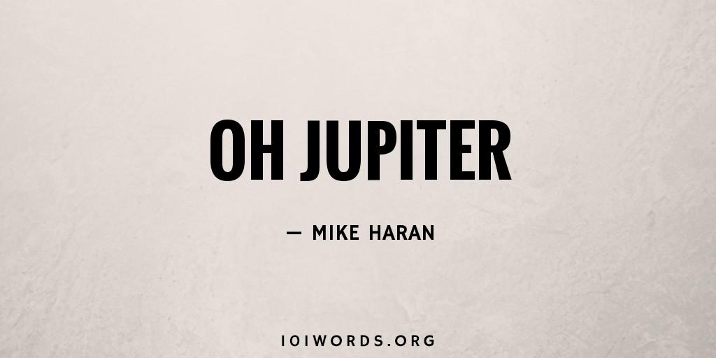 Oh Jupiter