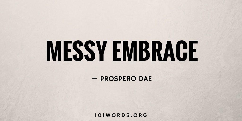 Messy Embrace