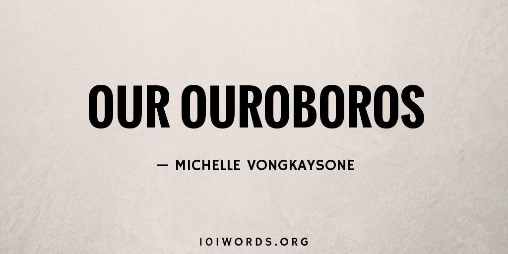 Our Ouroboros