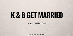 K & B get married