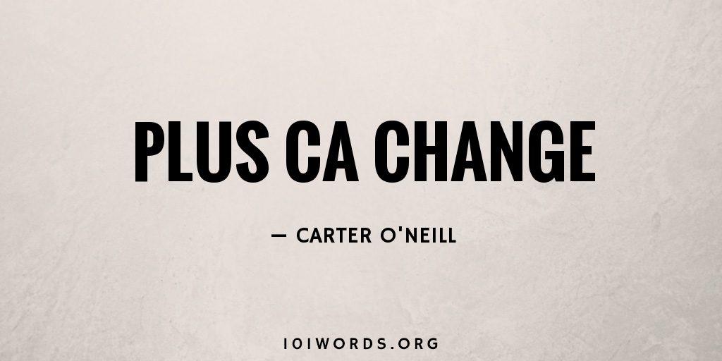 Plus Ca Change