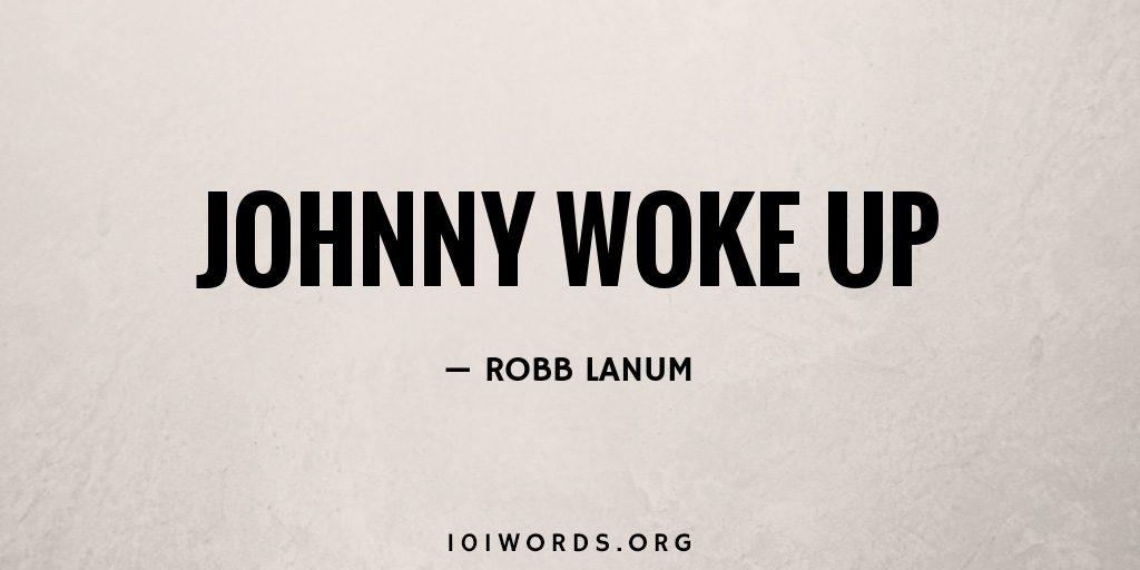 Johnny Woke Up