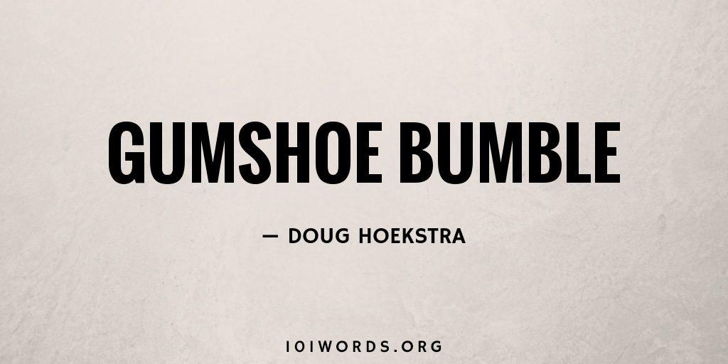 Gumshoe Bumble