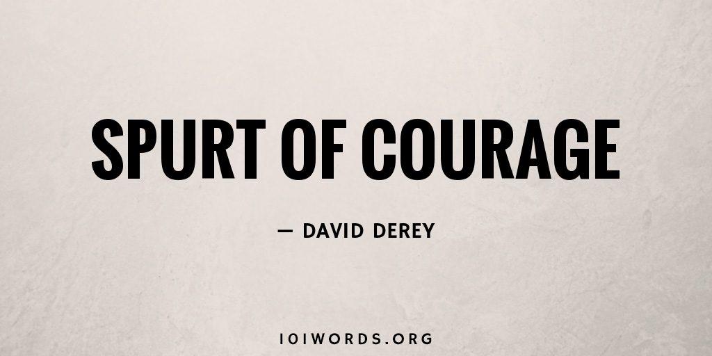 Spurt of Courage