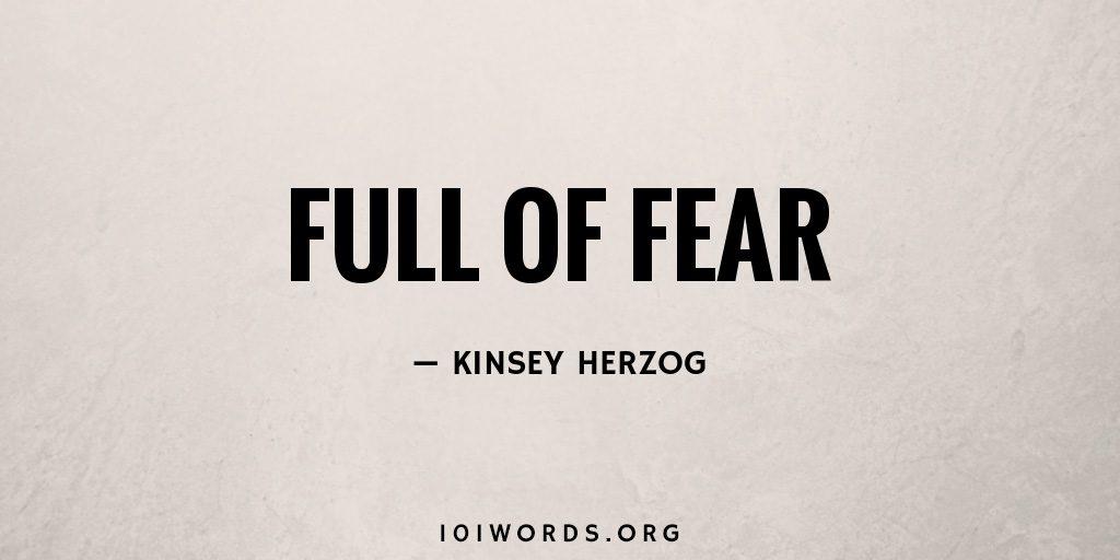Full of Fear