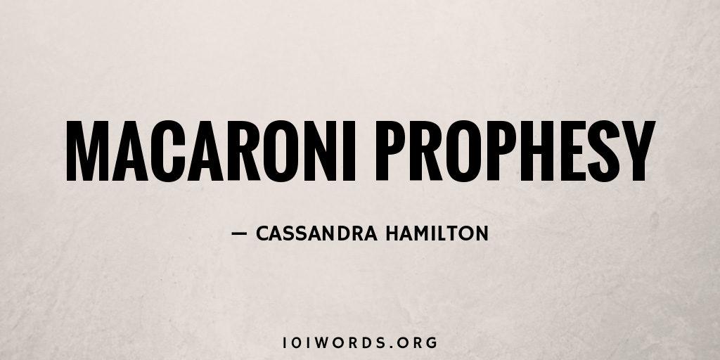 Macaroni Prophesy