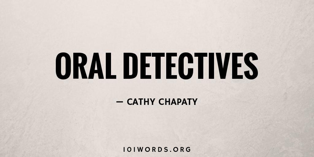 Oral Detectives
