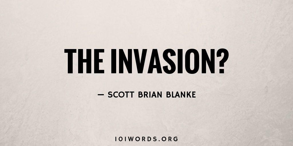 The Invasion?