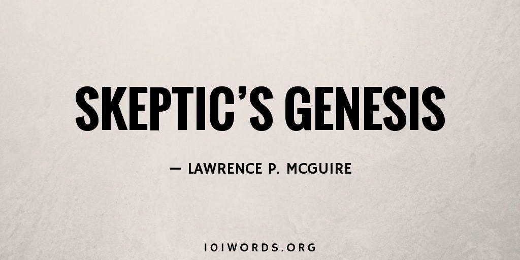Skeptic's Genesis
