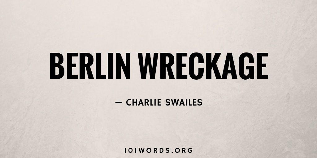 Berlin Wreckage