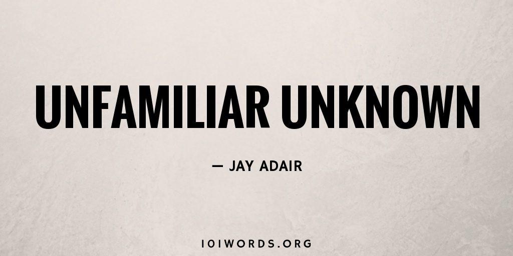 Unfamiliar Unknown