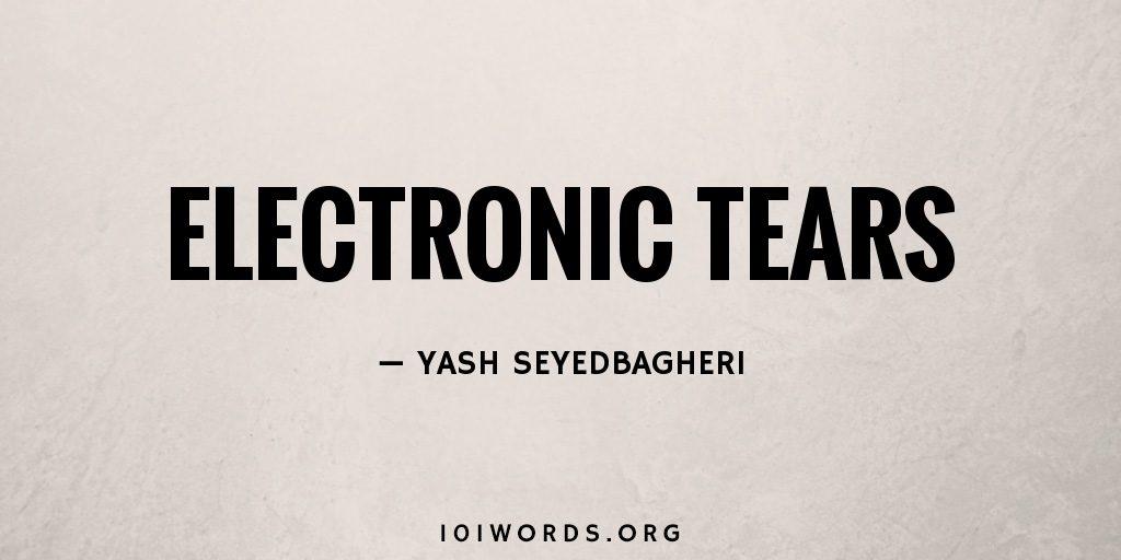 Electronic Tears